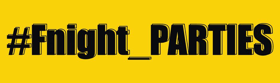 Fnight PARTIES